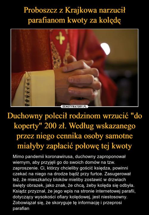 """Proboszcz z Krajkowa narzucił parafianom kwoty za kolędę Duchowny polecił rodzinom wrzucić """"do koperty"""" 200 zł. Według wskazanego przez niego cennika osoby samotne miałyby zapłacić połowę tej kwoty"""