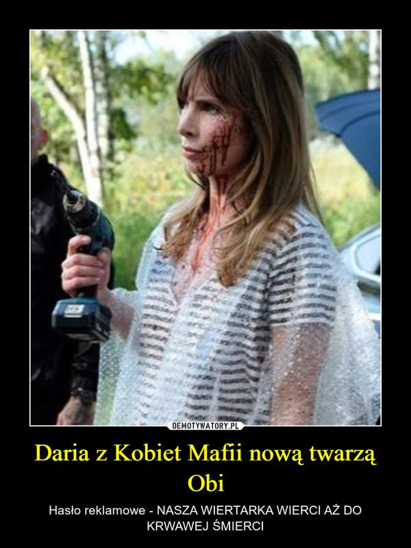 Daria z Kobiet Mafii nową twarzą Obi – Hasło reklamowe - NASZA WIERTARKA WIERCI AŻ DO KRWAWEJ ŚMIERCI
