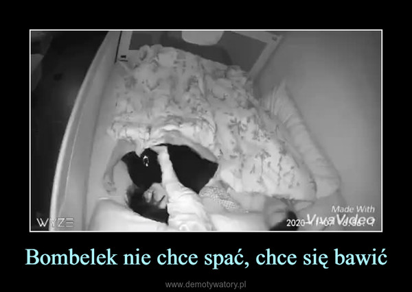 Bombelek nie chce spać, chce się bawić –