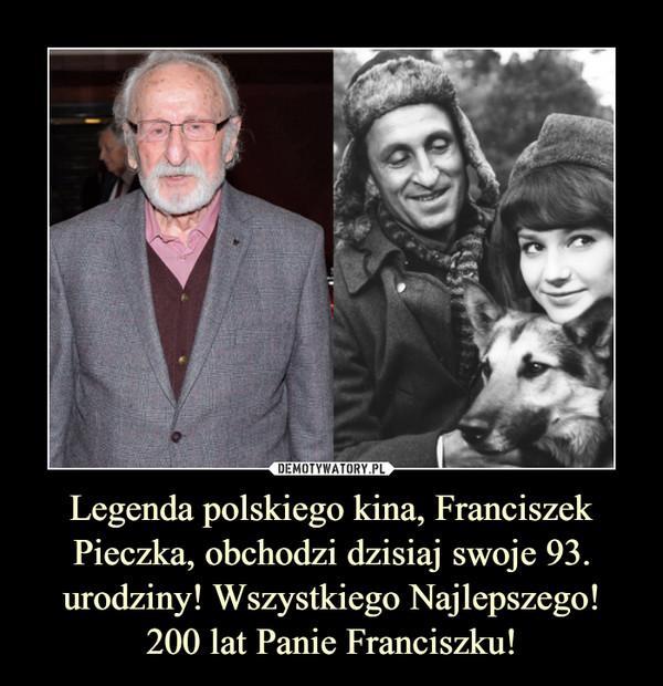 Legenda polskiego kina, Franciszek Pieczka, obchodzi dzisiaj swoje 93. urodziny! Wszystkiego Najlepszego!200 lat Panie Franciszku! –