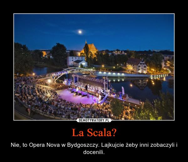 La Scala? – Nie, to Opera Nova w Bydgoszczy. Lajkujcie żeby inni zobaczyli i docenili.