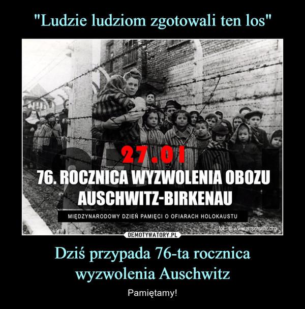 Dziś przypada 76-ta rocznicawyzwolenia Auschwitz – Pamiętamy!