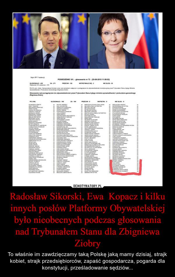 Radosław Sikorski, Ewa  Kopacz i kilku innych posłów Platformy Obywatelskiej było nieobecnych podczas głosowania nad Trybunałem Stanu dla Zbigniewa Ziobry – To właśnie im zawdzięczamy taką Polskę jaką mamy dzisiaj, strajk kobiet, strajk przedsiębiorców, zapaść gospodarcza, pogarda dla konstytucji, prześladowanie sędziów...
