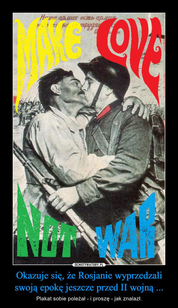 Okazuje się, że Rosjanie wyprzedzali swoją epokę jeszcze przed II wojną ... – Plakat sobie poleżał - i proszę - jak znalazł.