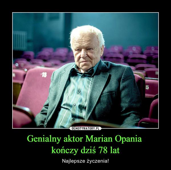 Genialny aktor Marian Opania kończy dziś 78 lat – Najlepsze życzenia!