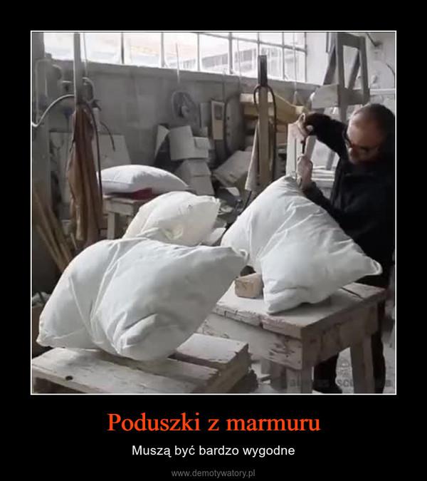 Poduszki z marmuru – Muszą być bardzo wygodne