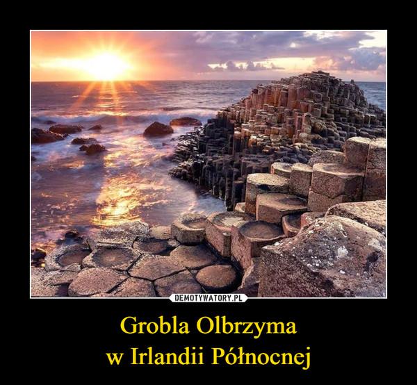 Grobla Olbrzymaw Irlandii Północnej –