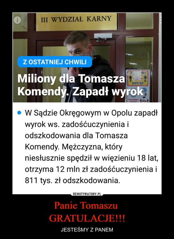 Panie Tomaszu GRATULACJE!!! – JESTEŚMY Z PANEM