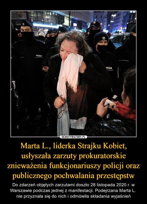 Marta L., liderka Strajku Kobiet, usłyszała zarzuty prokuratorskie znieważenia funkcjonariuszy policji oraz publicznego pochwalania przestępstw