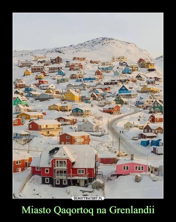 Miasto Qaqortoq na Grenlandii –