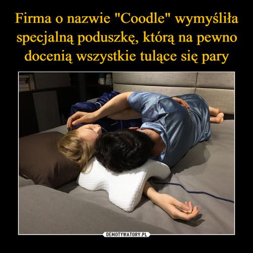 """Firma o nazwie """"Coodle"""" wymyśliła specjalną poduszkę, którą na pewno docenią wszystkie tulące się pary"""