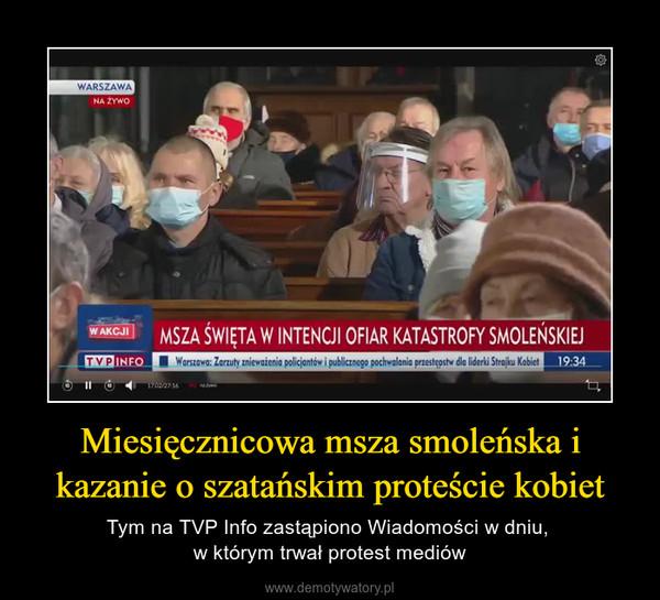 Miesięcznicowa msza smoleńska i kazanie o szatańskim proteście kobiet – Tym na TVP Info zastąpiono Wiadomości w dniu, w którym trwał protest mediów