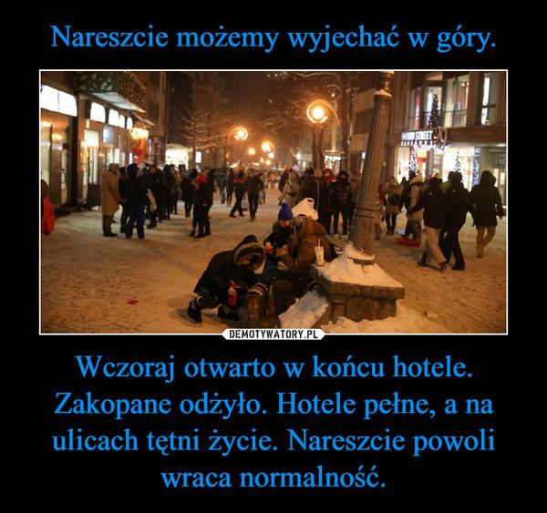 Wczoraj otwarto w końcu hotele. Zakopane odżyło. Hotele pełne, a na ulicach tętni życie. Nareszcie powoli wraca normalność. –