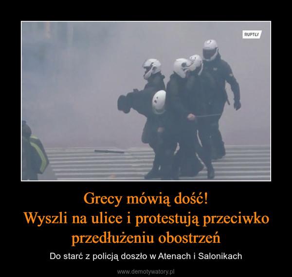 Grecy mówią dość!Wyszli na ulice i protestują przeciwkoprzedłużeniu obostrzeń – Do starć z policją doszło w Atenach i Salonikach