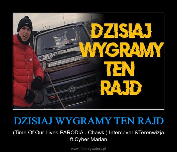 DZISIAJ WYGRAMY TEN RAJD – (Time Of Our Lives PARODIA - Chawki) Intercover &Terenwizja ft.Cyber Marian