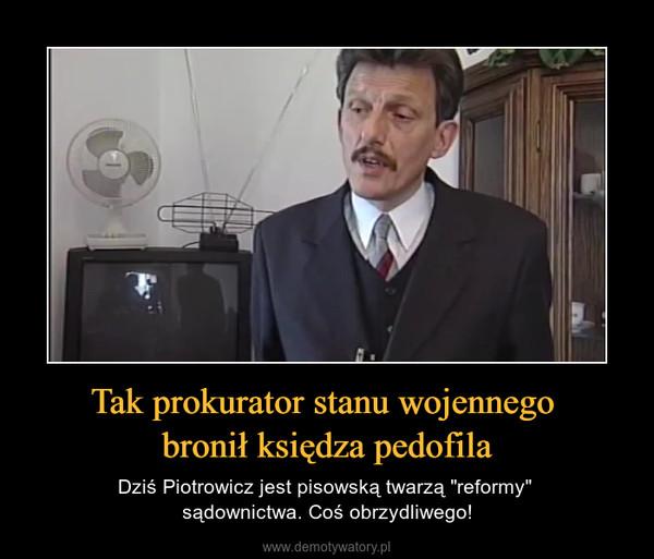 """Tak prokurator stanu wojennego bronił księdza pedofila – Dziś Piotrowicz jest pisowską twarzą """"reformy"""" sądownictwa. Coś obrzydliwego!"""