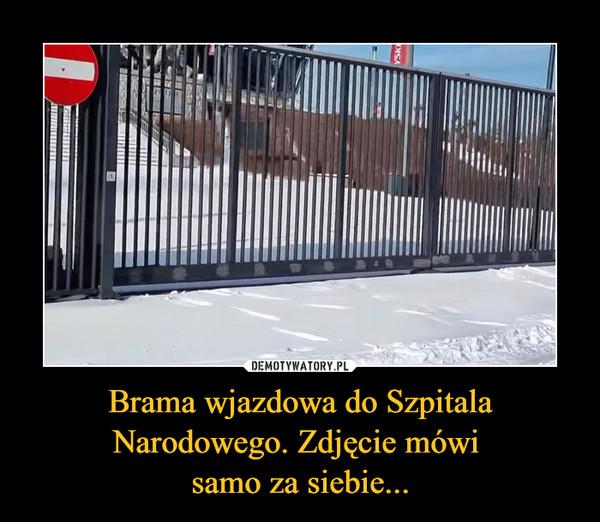 Brama wjazdowa do Szpitala Narodowego. Zdjęcie mówi  samo za siebie...