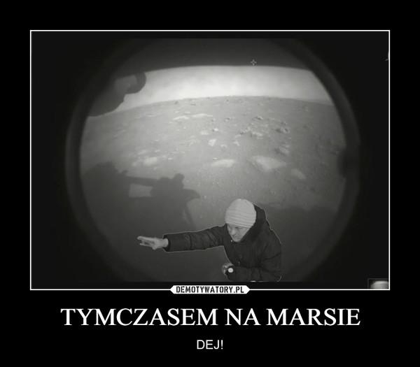 TYMCZASEM NA MARSIE – DEJ!