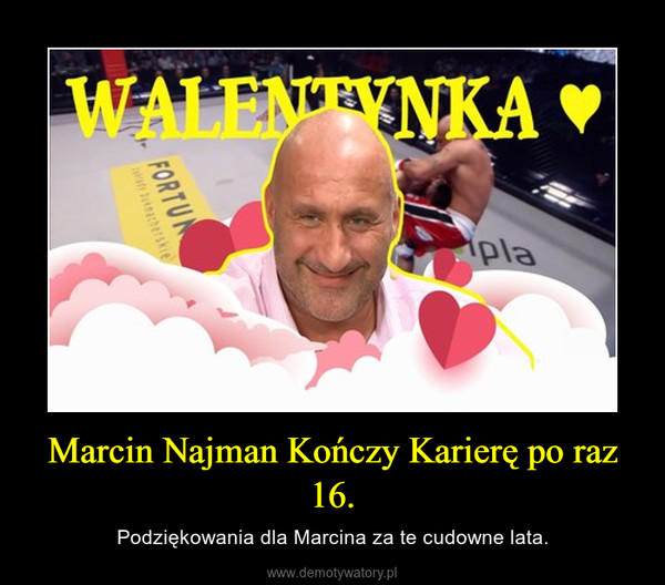 Marcin Najman Kończy Karierę po raz 16. – Podziękowania dla Marcina za te cudowne lata.