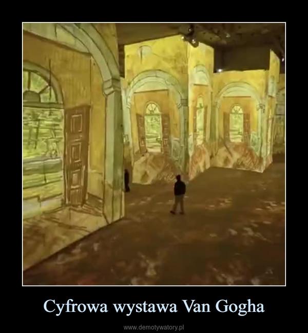 Cyfrowa wystawa Van Gogha –