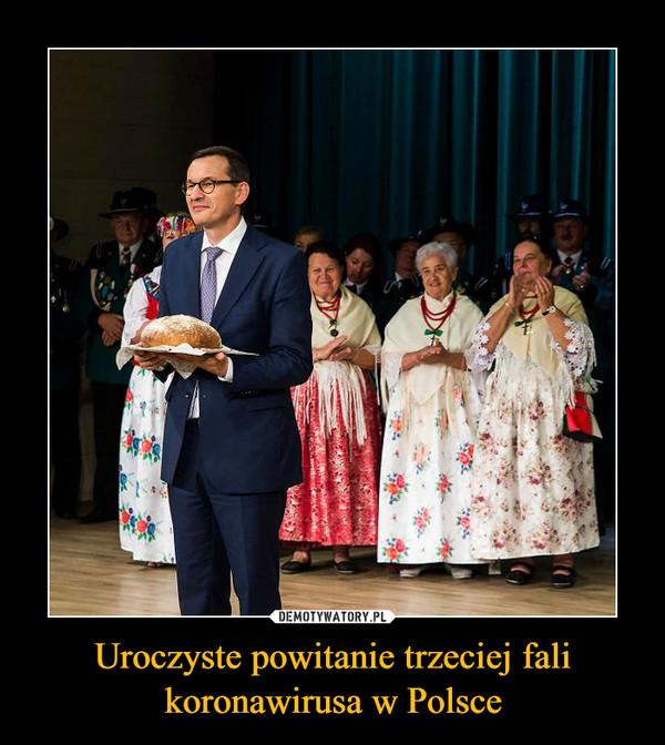 Uroczyste powitanie trzeciej fali koronawirusa w Polsce –