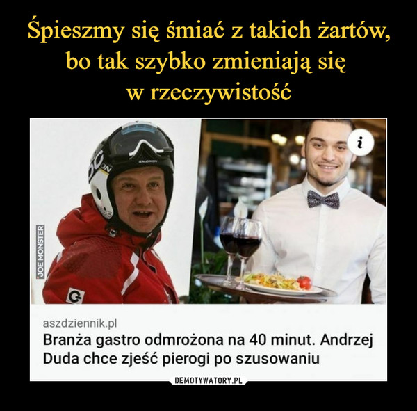 –  aszdziennik.plBranża gastro odmrożona na 40 minut. AndrzejDuda chce zjeść pierogi po szusowaniu