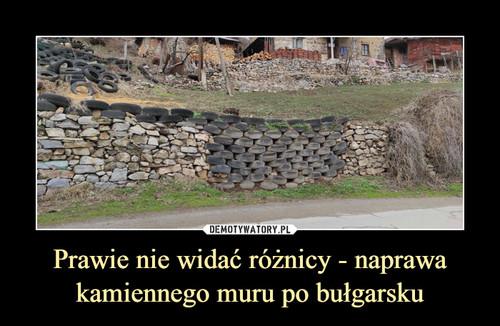 Prawie nie widać różnicy - naprawa kamiennego muru po bułgarsku