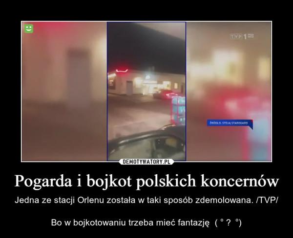Pogarda i bojkot polskich koncernów – Jedna ze stacji Orlenu została w taki sposób zdemolowana. /TVP/Bo w bojkotowaniu trzeba mieć fantazję  ( ° ʖ °)