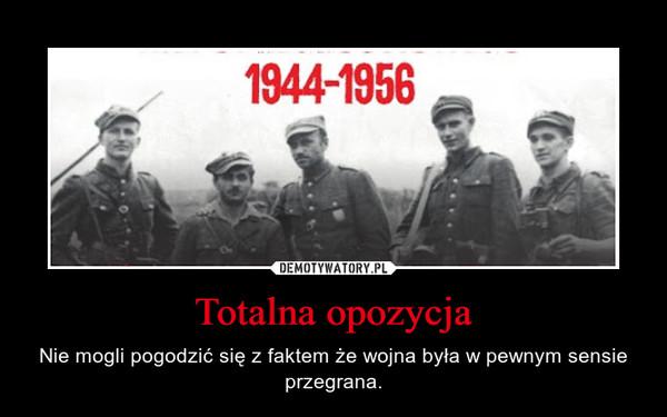 Totalna opozycja – Nie mogli pogodzić się z faktem że wojna była w pewnym sensie przegrana.
