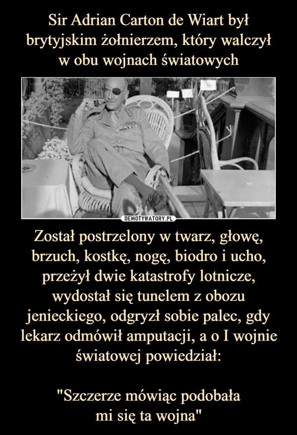 """Został postrzelony w twarz, głowę, brzuch, kostkę, nogę, biodro i ucho, przeżył dwie katastrofy lotnicze, wydostał się tunelem z obozu jenieckiego, odgryzł sobie palec, gdy lekarz odmówił amputacji, a o I wojnie światowej powiedział:""""Szczerze mówiąc podobałami się ta wojna"""" –"""