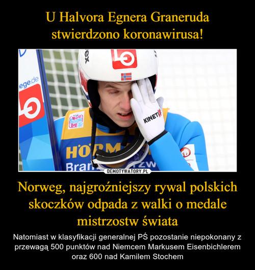 U Halvora Egnera Graneruda stwierdzono koronawirusa! Norweg, najgroźniejszy rywal polskich skoczków odpada z walki o medale mistrzostw świata