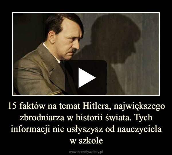 15 faktów na temat Hitlera, największego zbrodniarza w historii świata. Tych informacji nie usłyszysz od nauczyciela w szkole –