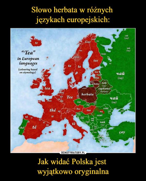 Jak widać Polska jest wyjątkowo oryginalna –