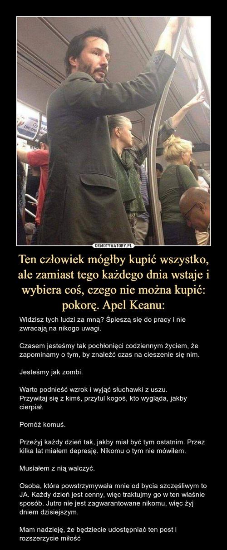 Ten człowiek mógłby kupić wszystko, ale zamiast tego każdego dnia wstaje i wybiera coś, czego nie można kupić: pokorę. Apel Keanu: