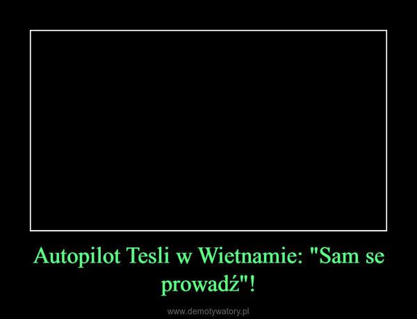 """Autopilot Tesli w Wietnamie: """"Sam se prowadź""""! –"""