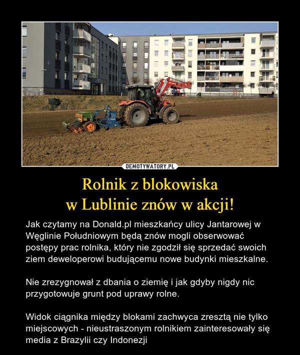 Rolnik z blokowiska w Lublinie znów w akcji!