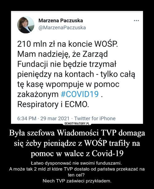 Była szefowa Wiadomości TVP domaga się żeby pieniądze z WOŚP trafiły na pomoc w walce z Covid-19