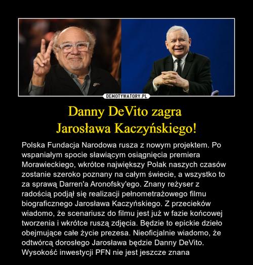 Danny DeVito zagra  Jarosława Kaczyńskiego!