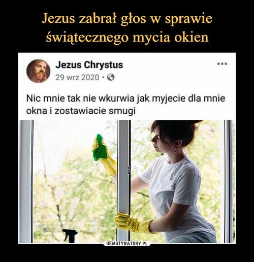 Jezus zabrał głos w sprawie świątecznego mycia okien