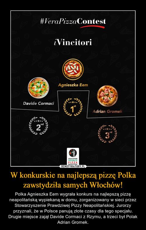 W konkurskie na najlepszą pizzę Polka zawstydziła samych Włochów!