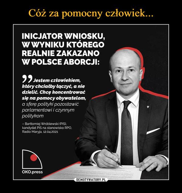 """–  INICJATOR WNIOSKU, W WYNIKU KTÓREGO REALNIE ZAKAZANO W POLSCE ABORCJI: """"Jestem człowiekiem, który chciałby łączyć, a nie dzielić. Chcę koncentrować się na pomocy obywatelom, a sferę polityki pozostawić parlamentowi i czynnym politykom - Bartłomiej Wróblewski (PiS), kandydat PIS na stanowisko RPO, Radio Maryja, 12.04 2021"""