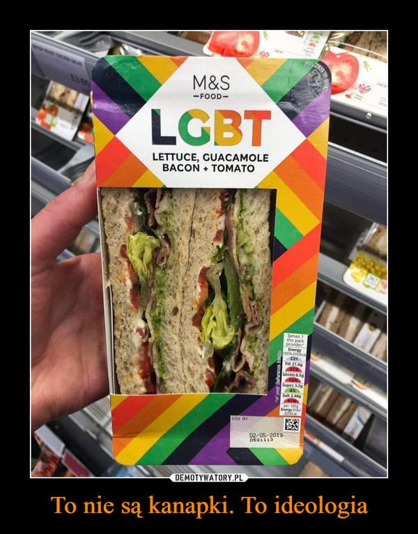 To nie są kanapki. To ideologia –