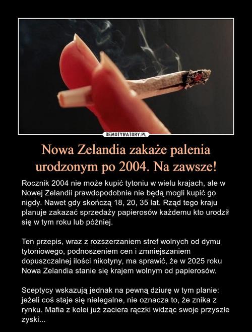 Nowa Zelandia zakaże palenia urodzonym po 2004. Na zawsze!