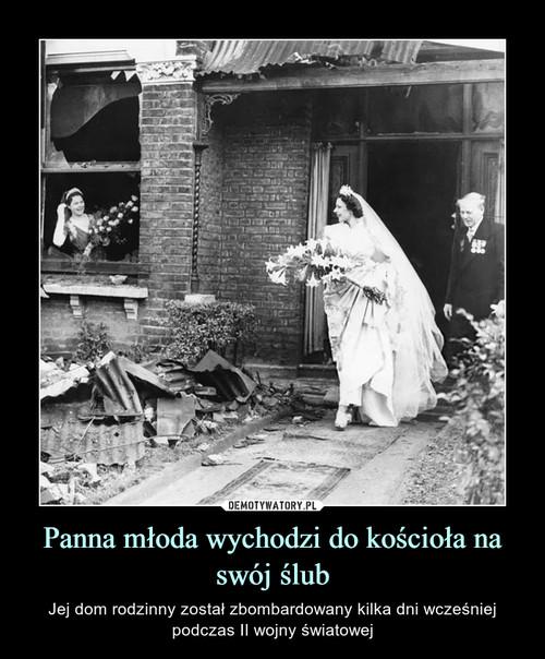 Panna młoda wychodzi do kościoła na swój ślub