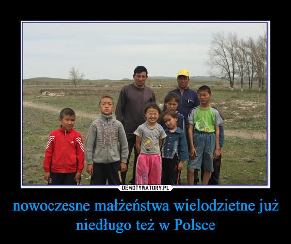 nowoczesne małżeństwa wielodzietne już niedługo też w Polsce –
