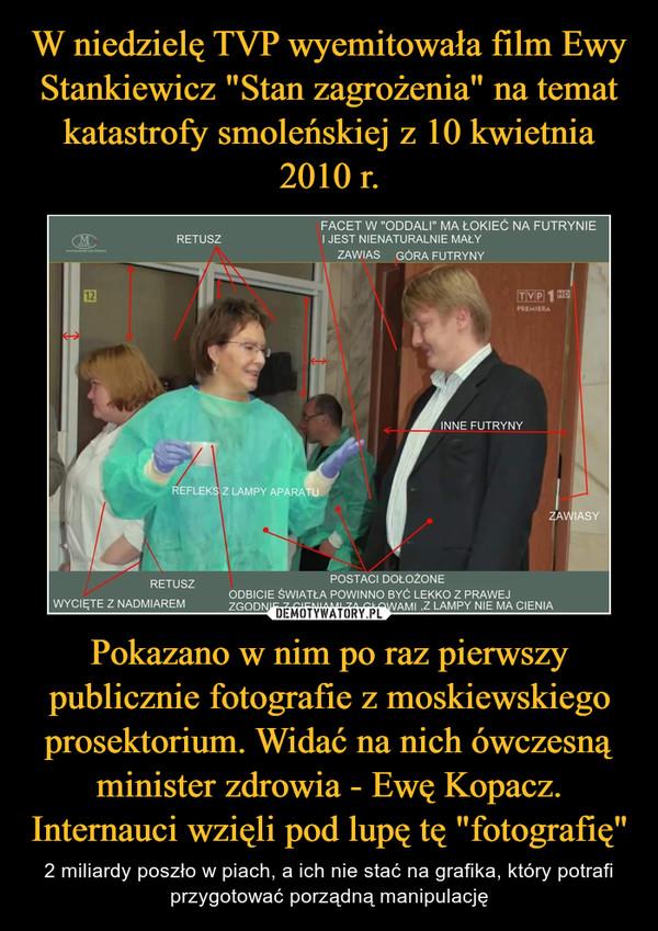 """Pokazano w nim po raz pierwszy publicznie fotografie z moskiewskiego prosektorium. Widać na nich ówczesną minister zdrowia - Ewę Kopacz. Internauci wzięli pod lupę tę """"fotografię"""" – 2 miliardy poszło w piach, a ich nie stać na grafika, który potrafi przygotować porządną manipulację"""
