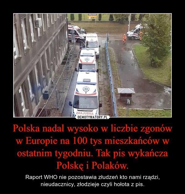 Polska nadal wysoko w liczbie zgonów w Europie na 100 tys mieszkańców w ostatnim tygodniu. Tak pis wykańcza Polskę i Polaków.