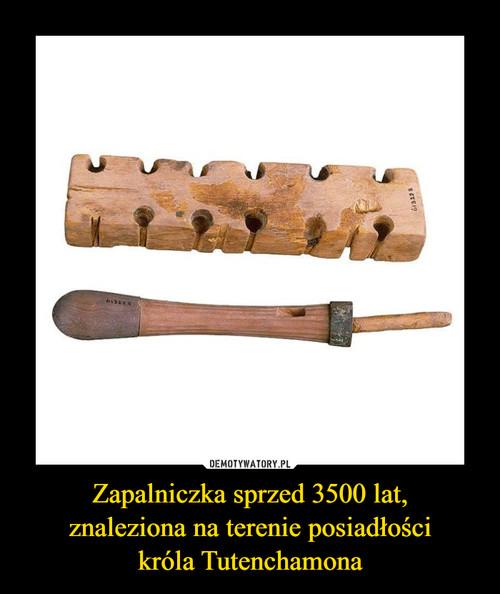 Zapalniczka sprzed 3500 lat, znaleziona na terenie posiadłości króla Tutenchamona
