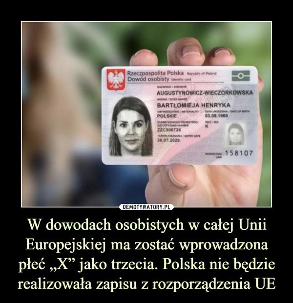 """W dowodach osobistych w całej Unii Europejskiej ma zostać wprowadzona płeć """"X"""" jako trzecia. Polska nie będzie realizowała zapisu z rozporządzenia UE –"""