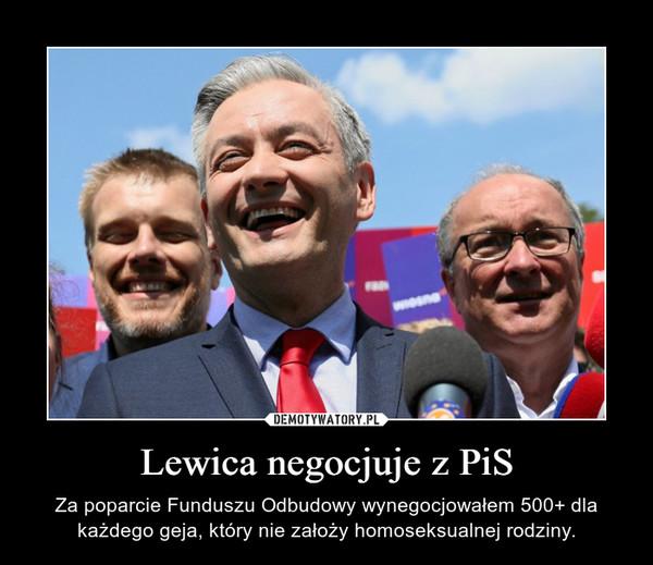 Lewica negocjuje z PiS – Za poparcie Funduszu Odbudowy wynegocjowałem 500+ dla każdego geja, który nie założy homoseksualnej rodziny.